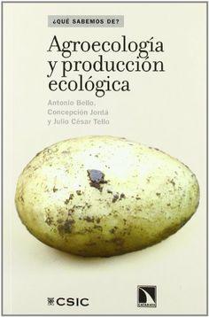 Agroecología y producción ecológica / Antonio Bello, Concepción Jordá, Julio César Tello