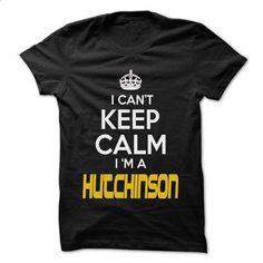 Keep Calm I am ... HUTCHINSON - Awesome Keep Calm Shirt - hoodie for teens #Tshirt #long sleeve shirts