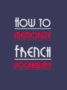 An interesting way to memorize French Vocab. Check out the most interesting ways to memorize french vocabulary presented in this article right here