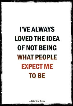 Be yourself Quotes | I've always loved the idea of not being what people expect me to be.