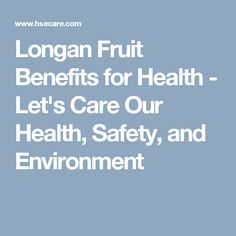 Longan Fruit Benefits for Health - Let's Care Our Health, Safety, and Environment