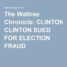 The Wattree Chronicle: CLINTON SUED FOR ELECTION FRAUD