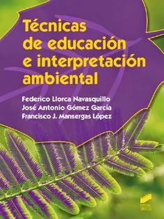 Técnicas de educación e interpretación ambiental / Federico Llorca Navasquillo, José Antonio Gómez García, Francisco J. Mansergas López.-- Madrid : Síntesis, D.L. 2015.