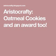 Aristocrafty: Oatmeal Cookies and an award too!