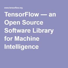 TensorFlow — an Open Source Software Library for Machine Intelligence