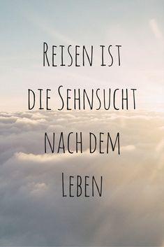 Reisen ist die Sehnsucht nach dem Leben. Kurt Tucholsky Zitat Reise Zitat Sehnsucht Leben Traveling Travelling