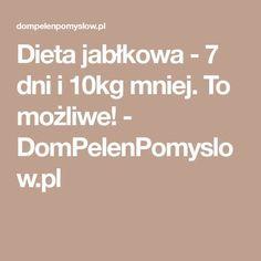 Dieta jabłkowa - 7 dni i 10kg mniej. To możliwe! - DomPelenPomyslow.pl Detox Program, Health And Beauty, How To Plan, Fitness, Aga, Minecraft, Sport, Diet, Alcohol