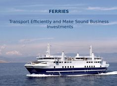 Ferries: Transport Efficiently and Make Sound Business Investments