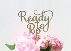 Ready to Pop Cake Topper - Gold Glittery Cursive, Baby Shower Cake Topper…