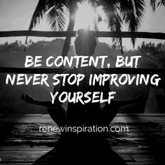 Be content, but never stop improving yourself. renewinspiration.com Queen Quotes, Me Quotes, Qoutes, Motivational Quotes, Inspirational Quotes, Positive Words, Positive Quotes, Contentment Quotes, Mind Tricks
