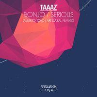 Taaaz - Bonjo / Serious - Alberto Tolo, Ari Cazal Remixes by Frequenza on SoundCloud
