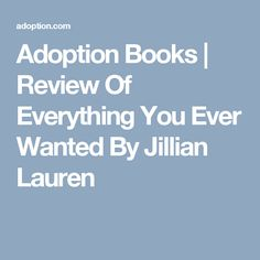 Adoption Books | Review Of Everything You Ever Wanted By Jillian Lauren