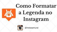 Como Formatar a Legenda de Seus Posts no Instagram