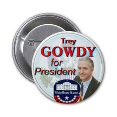 Trey Gowdy for President Great Seal Button..I love him more than Cruz--however we need him much MORE in Congress