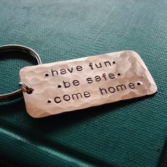Have Fun,  Be Safe, Come Home Keychain, Custom Hand Stamped Copper, Personalized Son Daughter, Teen Gift Key Chain, Safe Driver