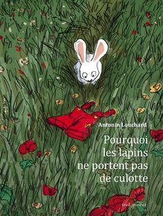 Qui ne s'est jamais demandé pourquoi les lapins ne portent pas de culottes ? Dans ce grand album, publié aux éditions Seuil Jeunesse, Antonin Louchard répond enfin à cette question avec un humour décapant ! Qui ne s'est jamais demandé pourquoi les lapins...