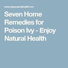 Seven Home Remedies for Poison Ivy - Enjoy Natural Health