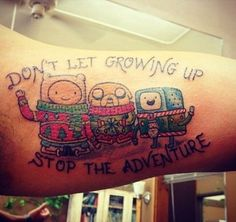 Don't let growing up stop the adventure Finn,Jake,and BMO winter Adventure Time tattoo. Time Tattoos, Tattoo You, Tatoos, Tattoo Quotes, Worst Tattoos, Nerdy Tattoos, Tattoo Fails, Bad Tattoos, Adventure Time Quotes