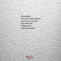 Sometimes even love and patience cant save someone from the lure of their own self-destruction. Life Is Hard Quotes, Sad Quotes, Words Quotes, Quotes To Live By, Inspirational Quotes, Qoutes, Poem Quotes, Sayings, Words Can Hurt