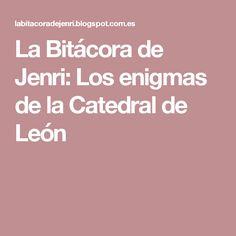 La Bitácora de Jenri: Los enigmas de la Catedral de León