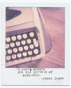 """""""A man's errors are his portals to discovery."""" --- Polaroid typewriter and quote by James Joyce."""