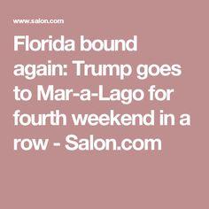 Florida bound again: Trump goes to Mar-a-Lago for fourth weekend in a row - Salon.com