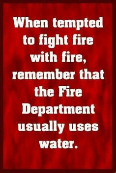 Unless the fire is out of control, then they put up a fire line and back burn...........