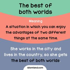 Idiom: The best of both worlds Meaning: A situation in which you can enjoy the advantages of two different things at the same time. English Vocabulary Words, English Idioms, English Phrases, English Writing, English Lessons, English Grammar, Interesting English Words, Learn English Words, English Language Learning