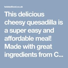 This delicious cheesy quesadilla is a super easy and affordable meal! Made with great ingredients from Co-op Twisted Recipes, Quesadilla, Caramelized Onions, Cheddar Cheese, Super Easy, Spicy, Stuffed Mushrooms, Meals, Carmelized Onions