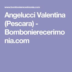 Angelucci Valentina (Pescara) - Bombonierecerimonia.com