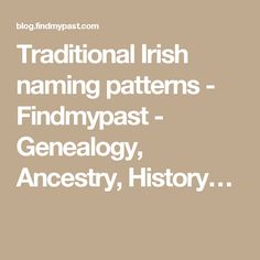 Traditional Irish naming patterns - Findmypast - Genealogy, Ancestry, History…