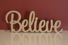 $10.50 (AUD) 10cm tall wooden freestanding wooden word Believe. Supplied in raw(unpainted) 9mm thick MDF. The same word can be made both smaller(cheaper) or bigger(extra).  (http://www.decoroo.com.au/10cm-tall-freestanding-wooden-word-believe/)