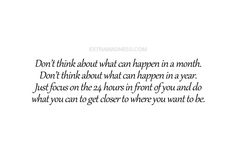 Focus on the 24 hours in front of you...