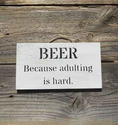 Beer Because Adulting His Hard Beer Quotes, Funny Signs, Coffee Drinks, Small Gifts, Adulting, Diy Home Decor, Hand Painted, Colours, Rustic