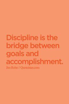 Discipline is the bridge between goals and accomplishment. http://www.quoteistan.com/2015/07/discipline-is-bridge-between-goals-and.html