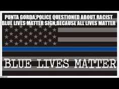 PUNTA GORDA,POLICE QUESTIONED ABOUT RACIST BLUE LIVES MATTER SIGN,BECAUS...