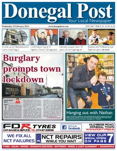 Donegal Post - 19 February 2014 : Top story: THE town of Glenties is on lockdown this week after the latest violent attack on a pensioner in his own home who had been living in fear since he was fi rst targeted by thieves at Christmas. It's emerged that people living in the town and surronding areas are now locking their doors from early evening in a bid to stay safe. It comes after a 77-year-old local man was battered and tied up...   More