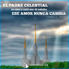 El Padre Celestial los ama a cada uno de ustedes, ese amor nunca cambia. -Thomas S. Monson  Visita mormonsud.org