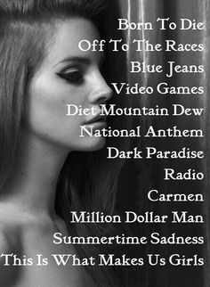 #lanadelrey Born To Die, Dark Paradise, Music Express, Summertime Sadness, Mountain Dew, National Anthem, Justin Bieber, Slay, Yup