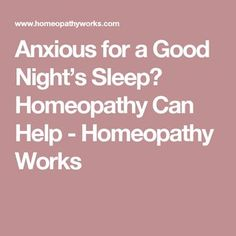 Anxious for a Good Night's Sleep?  Homeopathy Can Help - Homeopathy Works