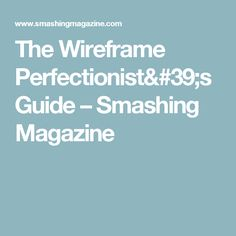 The Wireframe Perfectionist's Guide – Smashing Magazine