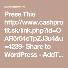 Press This http://www.cashprofit.sk/link.php?id=OAR5r64cTpZJ3u4&u=4239- Share to WordPress - AddToAny