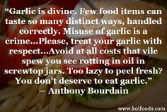 www.kolfoods.com  #garlic #bourdain #quotes #food #fresh #diet