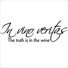 In vino veritas....