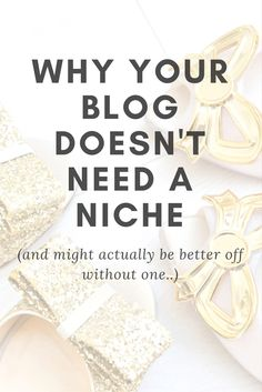 Why your blog doesn't need a niche - and might actually be better off without one