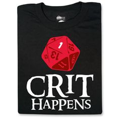 I've got a group of friends who play Dungeons and Dragons together, and we know better than some that Crit does indeed happen. Hopefully this shirt doesn't make anyone more clumsy than usual. I've been looking at this as a gift for quite some time.