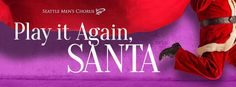 Have a raucously good evening at Benaroya Hall this holiday Season with the Seattle Men's Chorus and their Play it Again, Santa performance.
