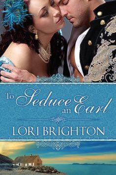 To Seduce an Earl (The Seduction Series) by Lori Brighton
