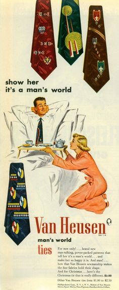 Van Heusen Ties Shirts Show Her It's A Man's World most sexist advertising extremely sexism sexist print ads of the Housewives chauvinism chauvinistic advertisements mad men don worst funny draper Old Advertisements, Retro Advertising, Retro Ads, 1950s Ads, False Advertising, School Advertising, Advertising Industry, Advertising Design, Pub Vintage