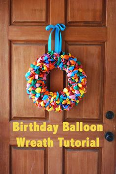 A Birthday Balloon Wreath to hang on any family member's birthday - customize with their favorite colors!